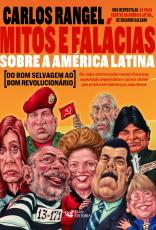 MITOS E FALÁCIAS SOBRE A AMÉRICA LATINA - DO BOM SELVAGEM AO BOM REVOLUCIONÁRIO