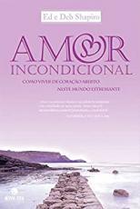 AMOR INCONDICIONAL - COMO VIVER DE CORACAO ABERTO