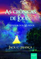 CRÔNICAS DE LOUIS, AS - O SENHOR DOS MUNDOS