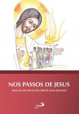 NOS PASSOS DE JESUS - MANUAL DE INICIAÇÃO CRISTÃ COM ADULTOS