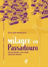 MILAGRE EM PASSADOURO - TRÊS RELIGIOSOS E UMA CIDADE ESQUECIDA POR DEUS.