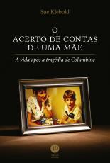 ACERTO DE CONTAS DE UMA MAE - A VIDA APOS A TRAGEDIA DE COLUMBINE, O