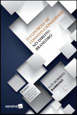 CONTROLE DE CONSTITUCIONALIDADE NO DIREITO BRASILEIRO, O - EXPOSIÇÃO SISTEMÁTICA DA DOUTRINA E ANÁLISE CRÍTICA DA JURISPRUDÊNCIA