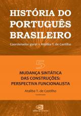 HISTÓRIA DO PORTUGUÊS BRASILEIRO - VOLUME 5 - MUDANÇA SINTÁTICA DAS CONSTRUÇÕES PERSPECTIVA FUNCIONALISTA