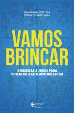 VAMOS BRINCAR - DINÂMICAS E JOGOS PARA POTENCIALIZAR A APRENDIZAGEM