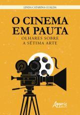 CINEMA EM PAUTA, O - OLHARES SOBRE A SÉTIMA ARTE