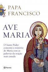 AVE MARIA - O SANTO PADRE COMENTA O MISTÉRIO DE MARIA COM AS PALAVRAS DA ORAÇÃO MAIS AMADA