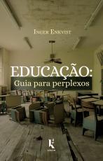 EDUCAÇÃO - GUIA PARA PERPLEXOS