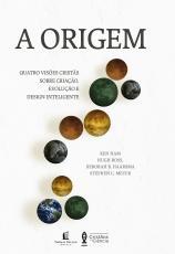 ORIGEM, A - QUATRO VISÕES CRISTÃS SOBRE CRIAÇÃO EVOLUÇÃO E DESIGN INTELIGENTE