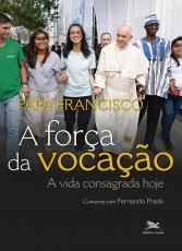 FORÇA DA VOCAÇÃO, A - A VIDA CONSAGRADA HOJE