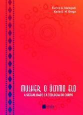 MULHER, O ÚLTIMO ELO - A SEXUALIDADE E A TEOLOGIA DO CORPO