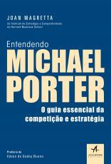 ENTENDENDO MICHAEL PORTER - O GUIA ESSENCIAL DA COMPETIÇÃO E ESTRATÉGIA