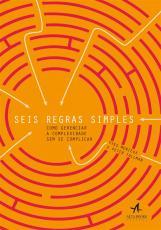 SEIS REGRA SIMPLES - COMO GERENCIAR A COMPLEXIDADE SEM SE COMPLICAR
