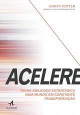 ACELERE - TENHA AGILIDADE ESTRATÉGICA NUM MUNDO EM CONSTANTE TRANSFORMAÇÃO