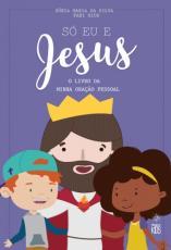 SÓ EU E JESUS - O LIVRO DA MINHA ORAÇÃO PESSOAL