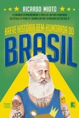 BREVE HISTÓRIA BEM HUMORADA DO BRASIL - A JORNADA EXTRAORDINÁRIA DE UM PAÍS ATRASADO DO SÉCULO 16 PARA SE TORNAR UM PAÍS