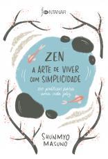ZEN - A ARTE DE VIVER COM SIMPLICIDADE - 100 PRÁTICAS PARA UMA VIDA FELIZ