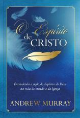 ESPÍRITO DE CRISTO, O - ENTENDENDO A AÇÃO DO ESPÍRITO DE DEUS NA VIDA DO CRISTÃO E DA IGREJA