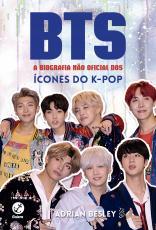 BTS - A BIOGRAFIA NÃO OFICIAL DOS ÍCONES DO K POP