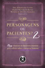 PERSONAGENS OU PACIENTES? 2 - MAIS CLÁSSICOS DA LITERATURA MUNDIAL PARA REFLETIR SOBRE A NATUREZA HUMANA