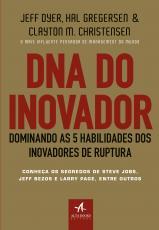DNA DO INOVADOR - DOMINANDO AS 5 HABILIDADES DOS INOVADORES DE RUPTURA