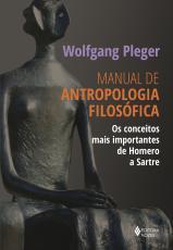 MANUAL DE ANTROPOLOGIA FILOSÓFICA - OS CONCEITOS MAIS IMPORTANTES DE HOMERO A SARTRE