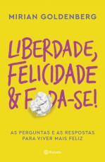 LIBERDADE FELICIDADE E FODA-SE