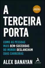 TERCEIRA PORTA, A - COMO AS PESSOAS MAIS BEM-SUCEDIDAS DO MUNDO DESLANCHAM SUAS CARREIRAS
