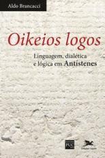 OIKEIOS LOGOS - LINGUAGEM DIALÉTICA E LÓGICA EM ANTÍSTENES