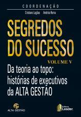 SEGREDOS DO SUCESSO - DA TEORIA AO TOPO HISTÓRIAS DE EXECUTIVOS DA ALTA GESTÃO