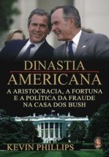 DINASTIA AMERICANA - A ARISTOCRACIA, A FORTUNA E A POLITICA DA FRAUDE NA CA - 1