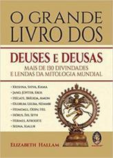 O GRANDE LIVRO DOS DEUSES E DEUSAS - MAIS DE 130 DIVINDADES E LENDAS DA MITOLOGIA MUNDIAL