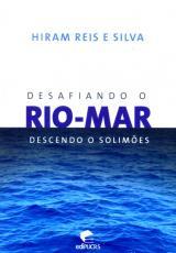 DESAFIANDO O RIO MAR - DESCENDO O SOLIMOES