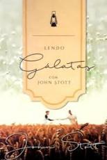 LENDO GALATAS COM JONH STOTT