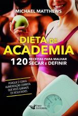 DIETA DE ACADEMIA -120 RECEITAS PARA MALHAR SECAR E DEFINIR