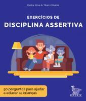 EXERCÍCIOS DE DISCIPLINA ASSERTIVA - 50 PERGUNTAS PARA AJUDAR A EDUCAR AS CRIANÇAS
