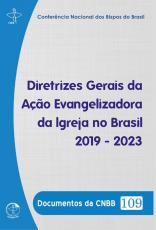 DOCUMENTOS DA CNBB 109 - DIRETRIZES GERAIS DA AÇÃO EVANGELIZADORA DA IGREJA NO BRASIL 2019-2023