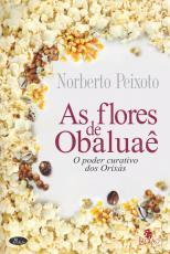 AS FLORES DE OBALUAÊ - O PODER CURATIVO DOS ORIXÁS