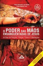 O PODER DAS MÃOS ENSANGUENTADAS DE JESUS - 30 DIAS DE ORAÇÕES, GRAÇAS, CURAS E LIBERTAÇÕES