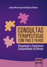 CONSULTAS TERAPÊUTICAS COM PAIS E FILHOS - RESGATANDO A EXPERIÊNCIA COMPARTILHADA DO BRINCAR
