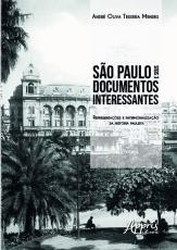 SÃO PAULO E SEUS DOCUMENTOS INTERESSANTES: REPRESENTAÇÕES E PATRIMONIALIZAÇÃO DA HISTÓRIA PAULISTA