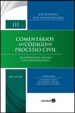 COMENTÁRIOS AO CÓDIGO DE PROCESSO CIVIL - VOLUME III: ARTS. 119 A 187 - DA INTERVENÇÃO DE TERCEIROS ATÉ DA DEFENSORIA PÚBLICA