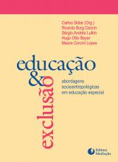 EDUCAÇÃO E EXCLUSÃO - ABORDAGENS SOCIOANTROPOLÓGICAS EM EDUCAÇÃO ESPECIAL