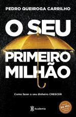 O SEU PRIMEIRO MILHÃO - COMO FAZER O SEU DINHEIRO CRESCER - 3ª EDIÇÃO