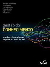 GESTAO DO CONHECIMENTO - A MUDANCA DE PARADIGMAS EMPRESARIAIS NO SECULO XXI