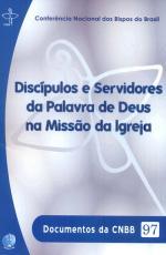 DOCUMENTOS DA CNBB 97 - DISCIPULOS E SERVIDORES DA PALAVRA DE DEUS NA MISSAO DA IGREJA