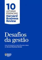 DESAFIOS DA GESTÃO - UMA INTRODUÇÃO ÀS MAIS INFLUENTES IDEIAS DA HARVARD BUSINESS REVIEW