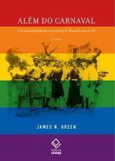 ALÉM DO CARNAVAL - A HOMOSSEXUALIDADE MASCULINA NO BRASIL DO SÉCULO XX