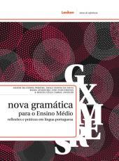NOVA GRAMÁTICA PARA O ENSINO MÉDIO - REFLEXÕES E PRÁTICAS EM LÍNGUA PORTUGUESA