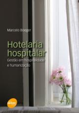 HOTELARIA HOSPITALAR: GESTAO EM HOSPITALIDADE E HUMANIZACAO